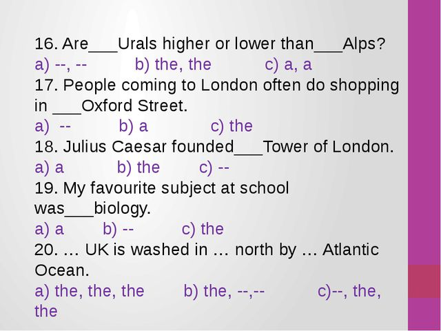 16. Are___Urals higher or lower than___Alps? a) --, --          b) the, the  ...