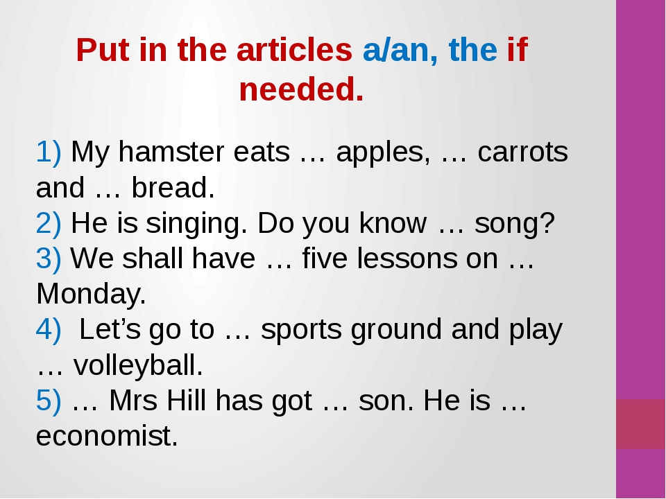 1) My hamster eats … apples, … carrots and … bread. 2) He is singing. Do you...