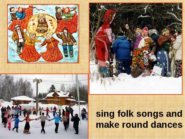 sing folk songs and make round dances