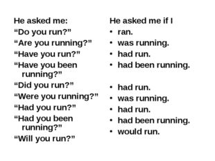 """He asked me: """"Do you run?"""" """"Are you running?"""" """"Have you run?"""" """"Have you been"""