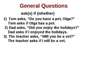 """General Questions ask(s) if (whether) . Tom asks, """"Do you have a pet, Olga?"""""""