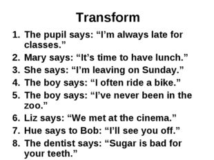 """Transform The pupil says: """"I'm always late for classes."""" Mary says: """"It's tim"""