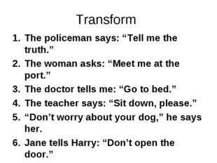 """Transform The policeman says: """"Tell me the truth."""" The woman asks: """"Meet me a"""