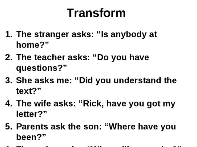 """Transform The stranger asks: """"Is anybody at home?"""" The teacher asks: """"Do you..."""