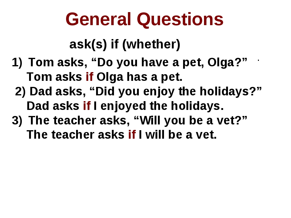 """General Questions ask(s) if (whether) . Tom asks, """"Do you have a pet, Olga?""""..."""