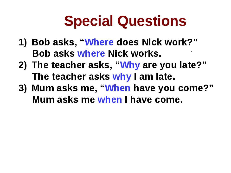 """Special Questions . Bob asks, """"Where does Nick work?"""" Bob asks where Nick wor..."""