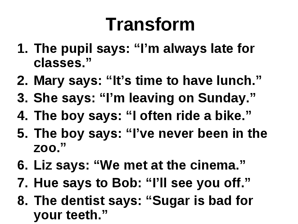 """Transform The pupil says: """"I'm always late for classes."""" Mary says: """"It's tim..."""
