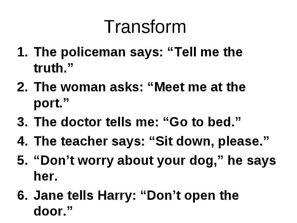 """Transform The policeman says: """"Tell me the truth."""" The woman asks: """"Meet me a..."""