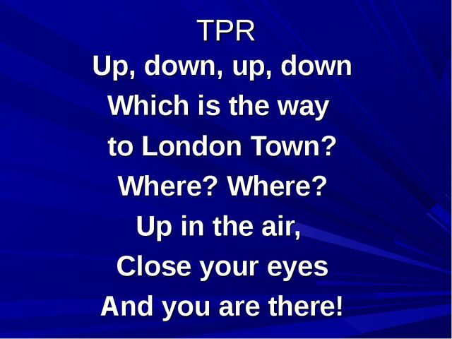 TPR Up, down, up, down Which is the way to London Town? Where? Where? Up in t...