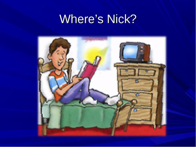 Where's Nick?