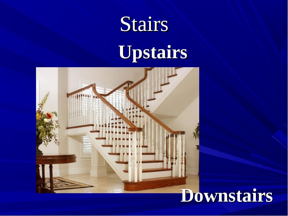 Stairs Upstairs Downstairs