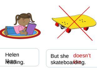 Helen likes reading. But she doesn't like skateboarding.
