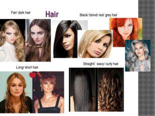 Hair Long/ short hair Black/ blond/ red/ grey hair Fair/ dark hair Straight/