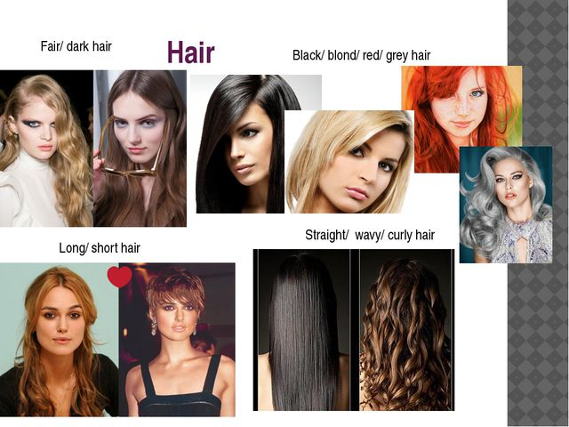 Hair Long/ short hair Black/ blond/ red/ grey hair Fair/ dark hair Straight/...