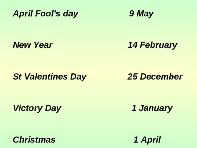 April Fool's day 9 May New Year 14 February St Valentines Day 25 December Vic...