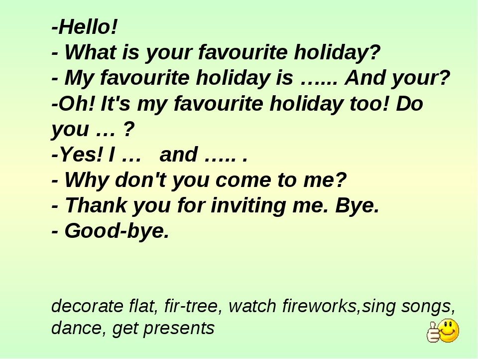 -Hello! - What is your favourite holiday? - My favourite holiday is …... And...