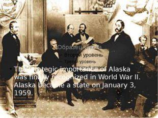 The strategic importance of Alaska was finally recognized in World War II. Al