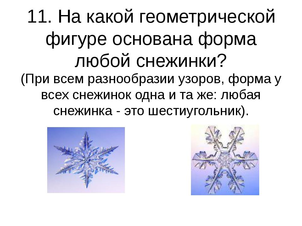 11. На какой геометрической фигуре основана форма любой снежинки? (При всем р...