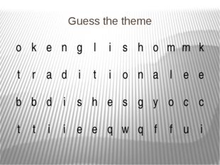 Guess the theme o k e n g l i s h o m m k t r a d i t i o n a l e e b b d i s