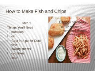 How to Make Fish and Chips Step 1 Things You'll Need potatoes oil Cast-iron p