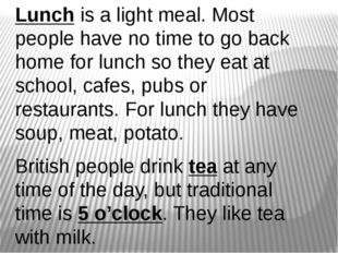 Lunch is a light meal. Most people have no time to go back home for lunch so