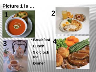 Breakfast Lunch 5 o'clock tea Dinner 1 2 4 3 Picture 1 is …
