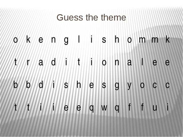 Guess the theme o k e n g l i s h o m m k t r a d i t i o n a l e e b b d i s...