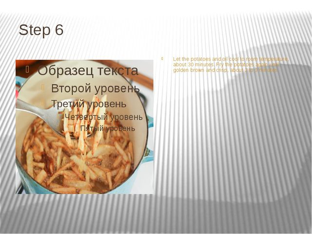 Step 6 Let the potatoes and oil cool to room temperature, about 30 minutes. F...