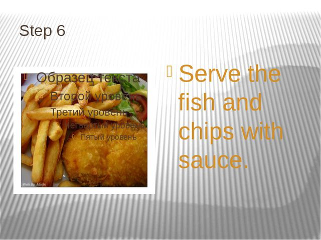 Step 6 Serve the fish and chips with sauce.