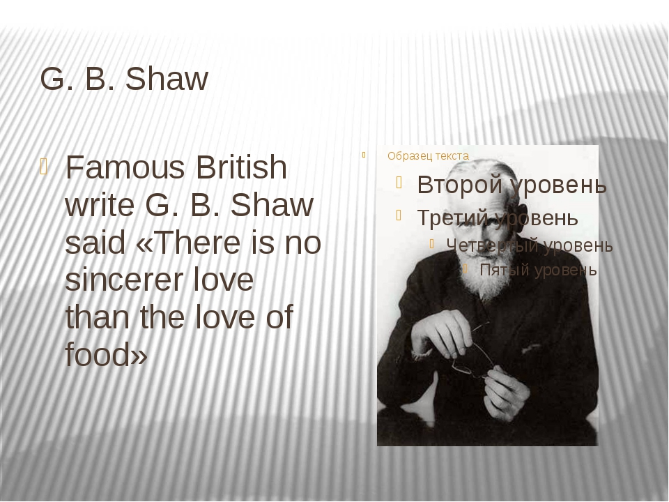 G. B. Shaw Famous British write G. B. Shaw said «There is no sincerer love th...