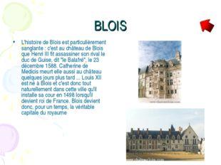 BLOIS L'histoire de Blois est particulièrement sanglante : c'est au château d