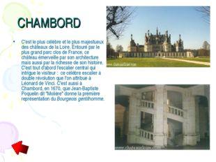CHAMBORD C'est le plus célèbre et le plus majestueux des châteaux de la Loire