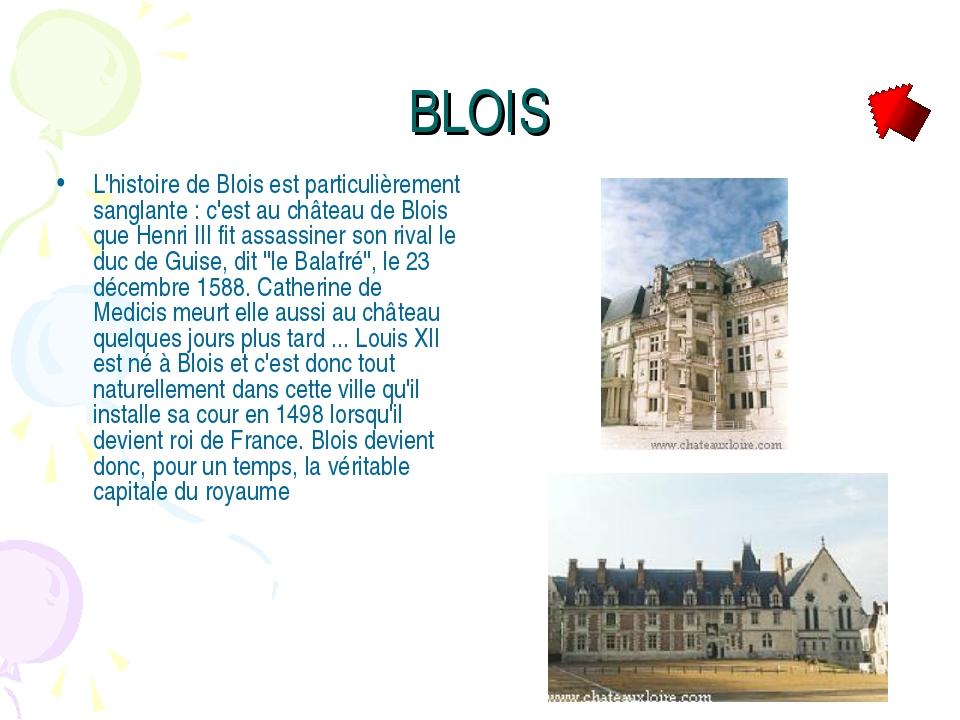 BLOIS L'histoire de Blois est particulièrement sanglante : c'est au château d...