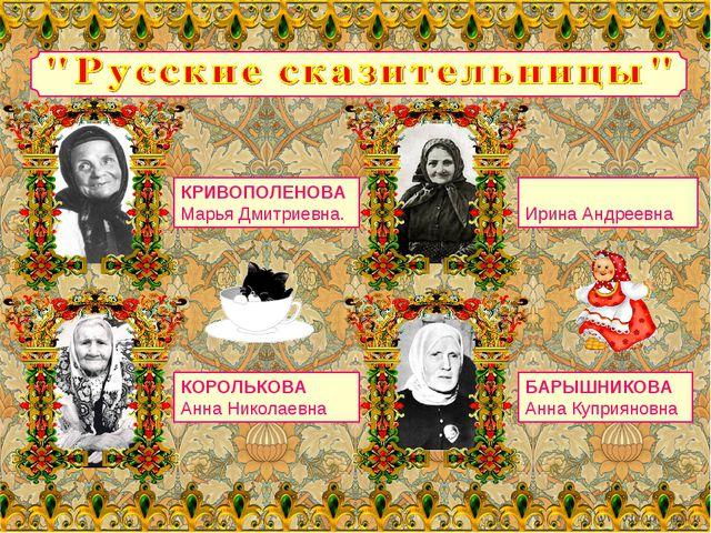 КРИВОПОЛЕНОВА Марья Дмитриевна. ФЕДО́СОВА Ирина Андреевна КОРОЛЬКОВА Анна Ник...