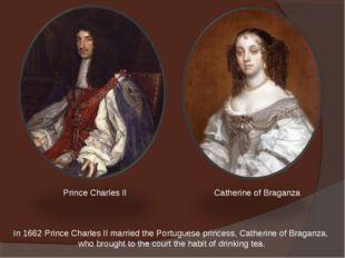 In 1662 Prince Charles II married the Portuguese princess, Catherine of Braga