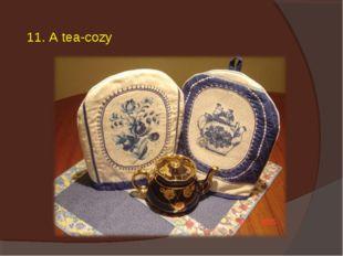 11. A tea-cozy