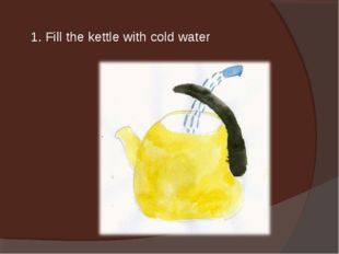 1. Fill the kettle with cold water