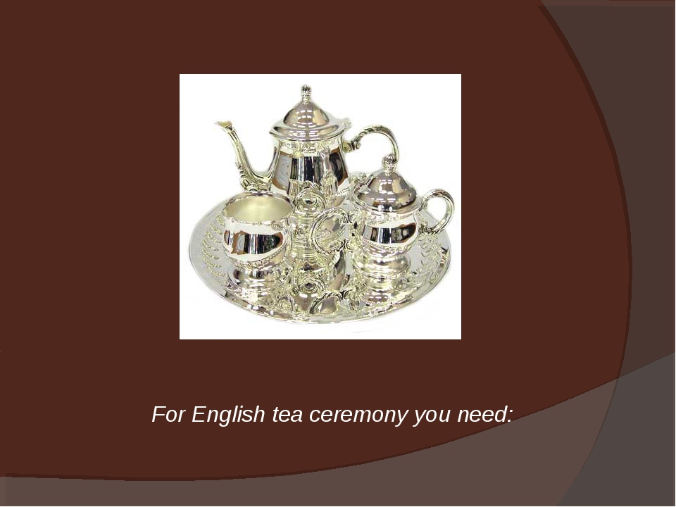 For English tea ceremony you need: