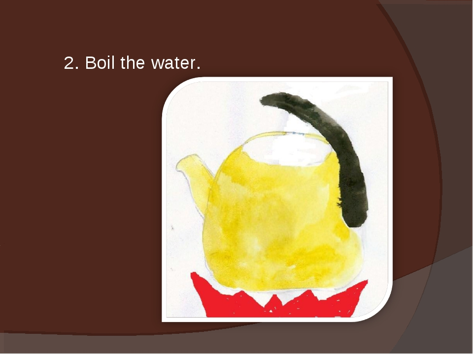 2. Boil the water.