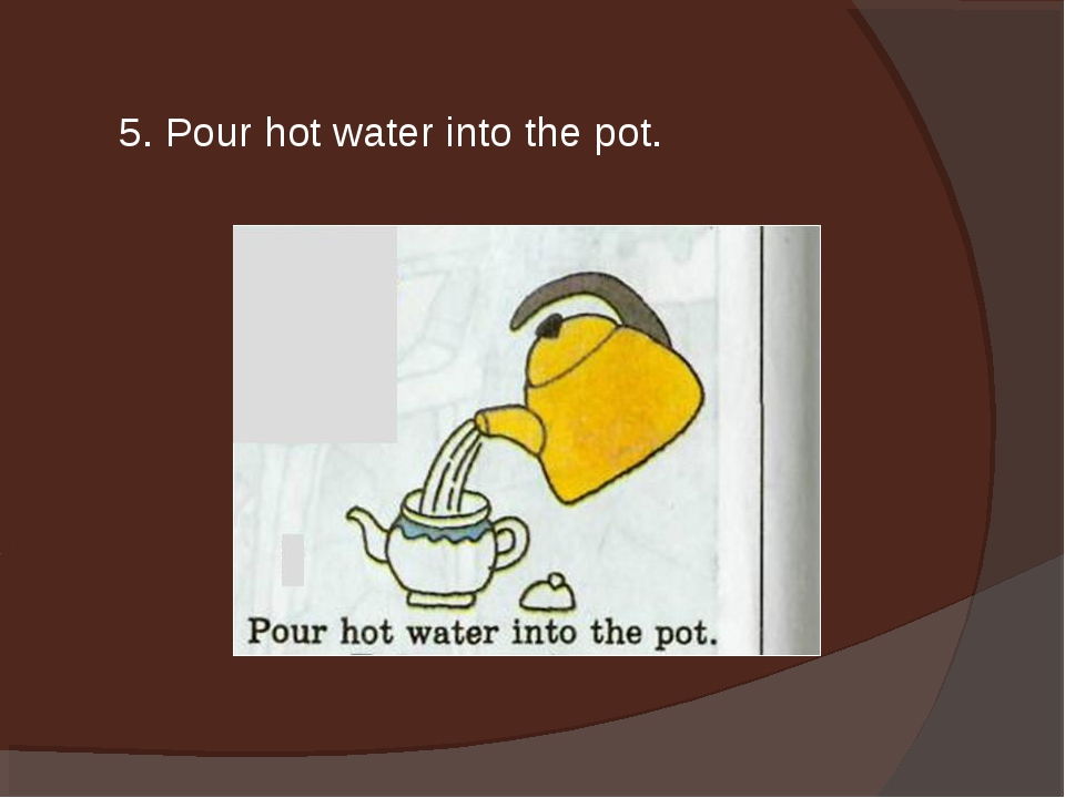 5. Pour hot water into the pot.