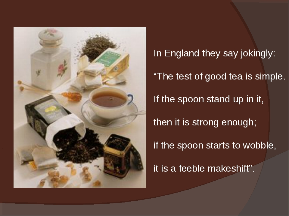 """In England they say jokingly: """"The test of good tea is simple. If the spoon s..."""