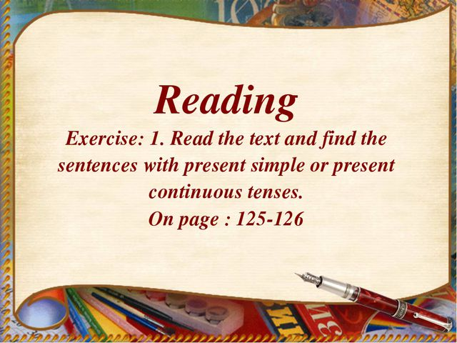 Reading Exercise: 1. Read the text and find the sentences with present simple...