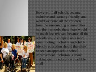 However, if all schools became inclusive and learning-friendly, and would wel