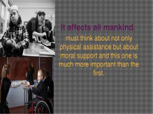 It affects all mankind. must think about not only physical assistance but abo