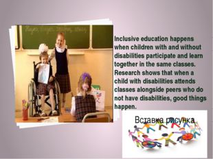 Inclusive education happens when children with and without disabilities parti