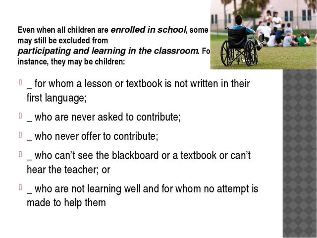 Even when all children are enrolled in school, some may still be excluded fro...