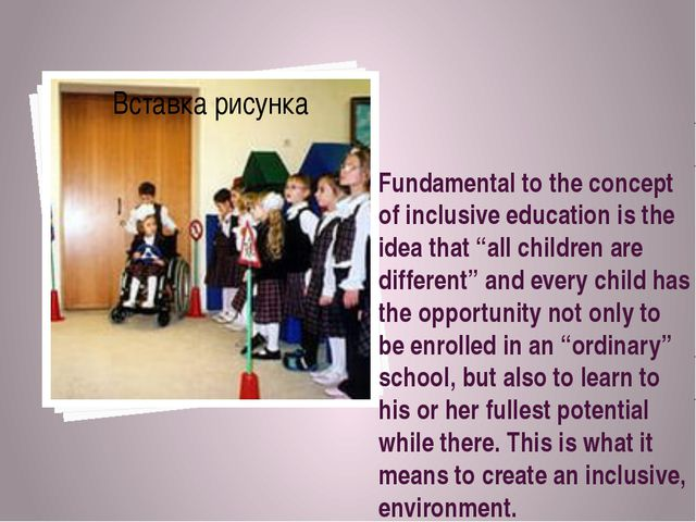 """Fundamental to the concept of inclusive education is the idea that """"all child..."""