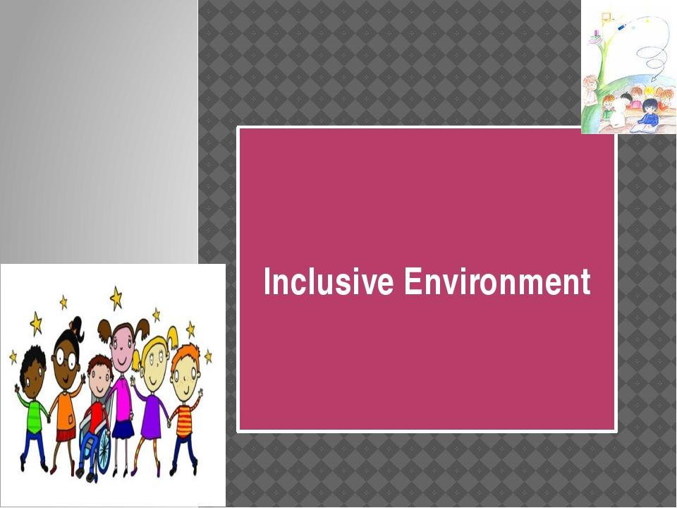 Inclusive Environment
