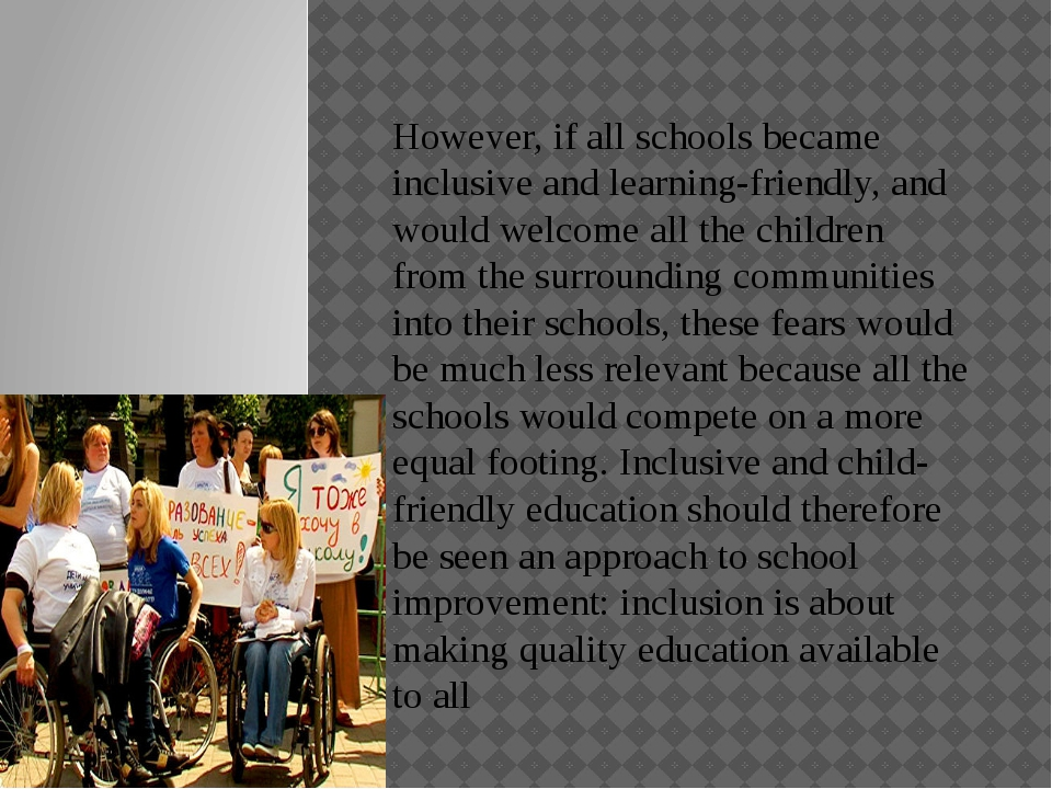 However, if all schools became inclusive and learning-friendly, and would wel...