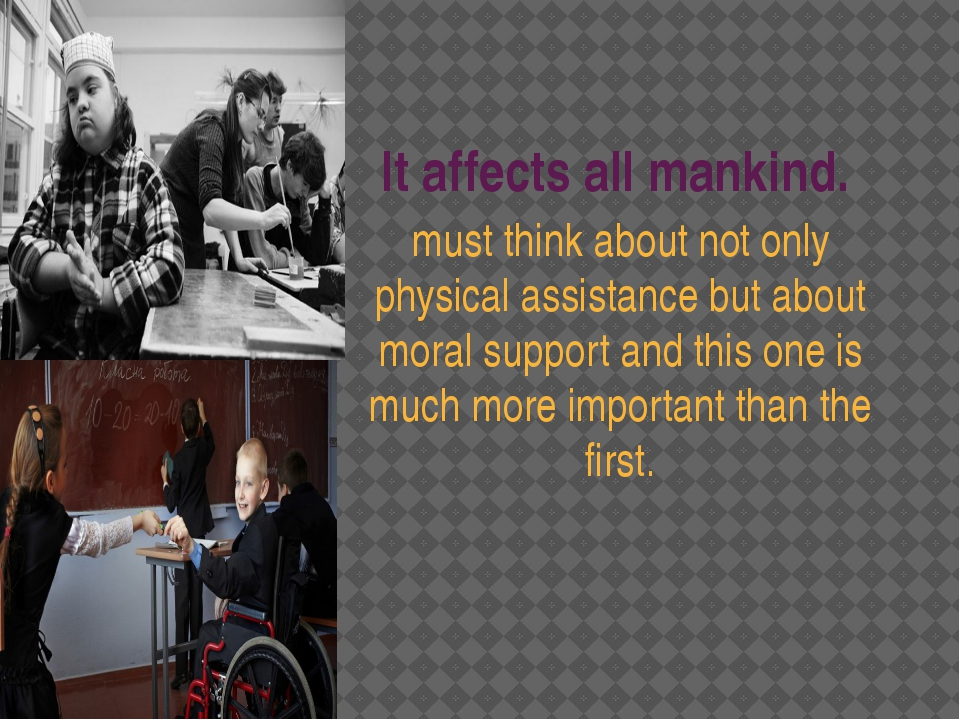 It affects all mankind. must think about not only physical assistance but abo...